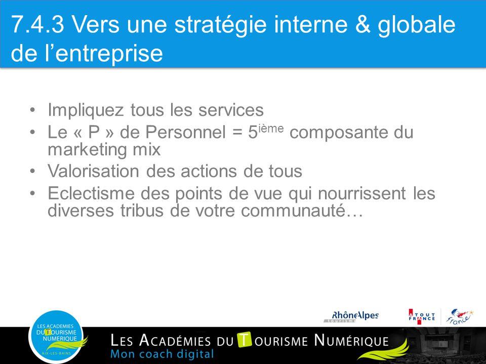 3.6 Impliquer tous les services Impliquez tous les services Le « P » de Personnel = 5 ième composante du marketing mix Valorisation des actions de tou