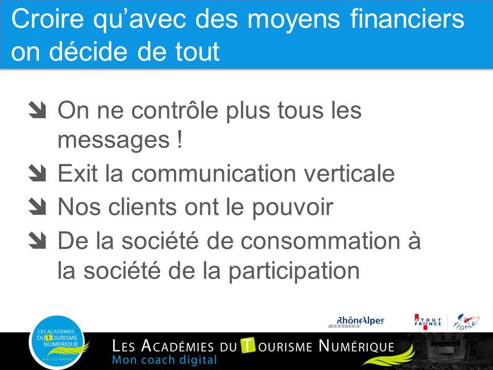 8  On ne contrôle plus tous les messages !  Exit la communication verticale  Nos clients ont le pouvoir  De la société de consommation à la sociét