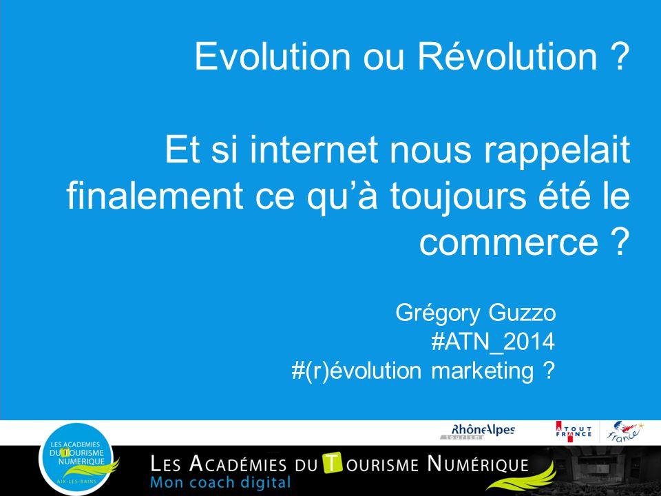 Evolution ou Révolution ? Et si internet nous rappelait finalement ce qu'à toujours été le commerce ? Grégory Guzzo #ATN_2014 #(r)évolution marketing