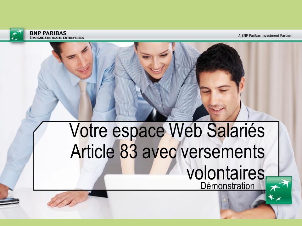 Votre espace Web Salariés Article 83 avec versements volontairesI 09/2012 I32 Abonnez-vous aux e-services La Vision globale de vos contrats Après avoir saisi votre identifiant et mot de passe… M.