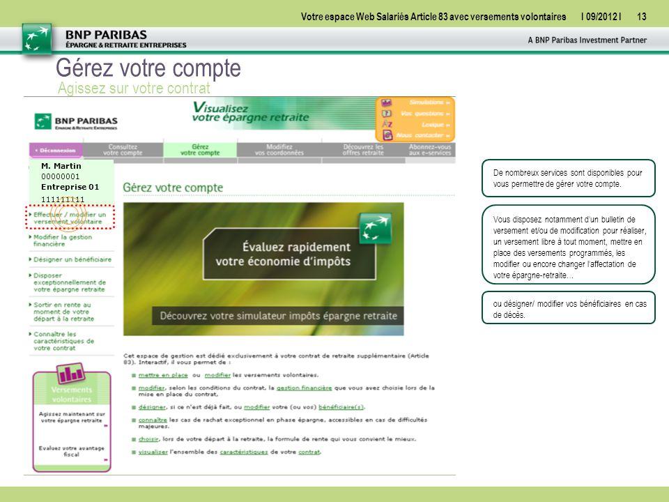 Votre espace Web Salariés Article 83 avec versements volontairesI 09/2012 I13 Gérez votre compte Agissez sur votre contrat De nombreux services sont disponibles pour vous permettre de gérer votre compte.