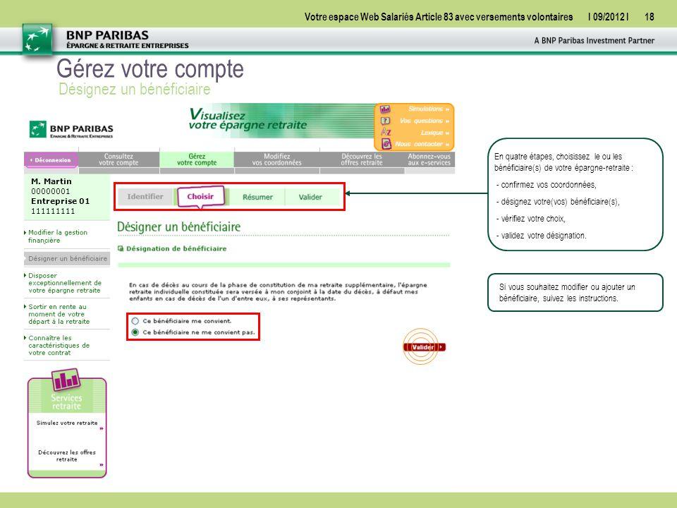 Votre espace Web Salariés Article 83 avec versements volontairesI 09/2012 I18 Gérez votre compte Désignez un bénéficiaire Si vous souhaitez modifier ou ajouter un bénéficiaire, suivez les instructions.