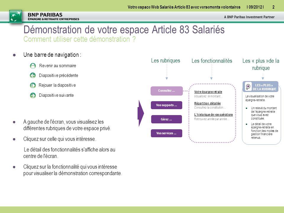 Votre espace Web Salariés Article 83 avec versements volontairesI 09/2012 I2 Démonstration de votre espace Article 83 Salariés ●Une barre de navigation : ●A gauche de l écran, vous visualisez les différentes rubriques de votre espace privé.