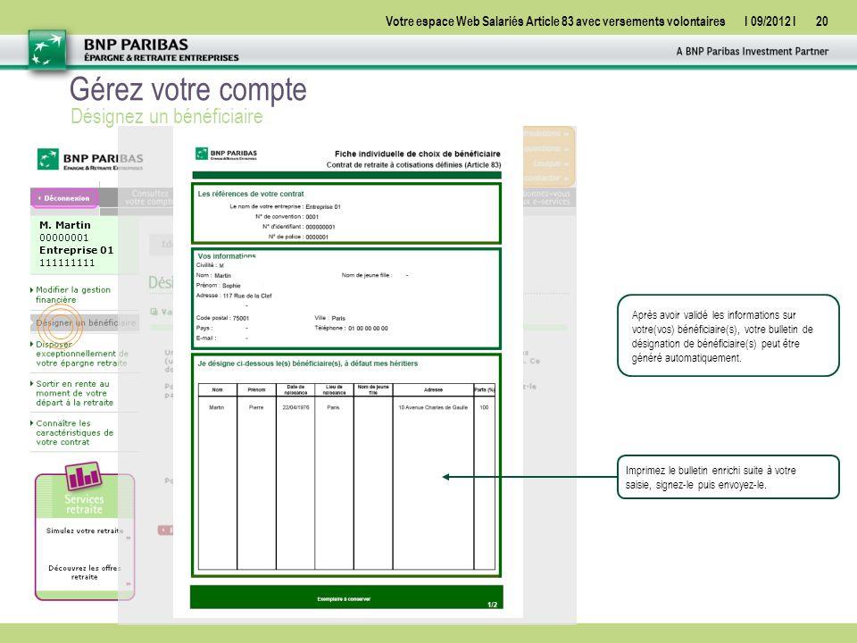 Votre espace Web Salariés Article 83 avec versements volontairesI 09/2012 I20 Gérez votre compte Désignez un bénéficiaire Après avoir validé les informations sur votre(vos) bénéficiaire(s), votre bulletin de désignation de bénéficiaire(s) peut être généré automatiquement.