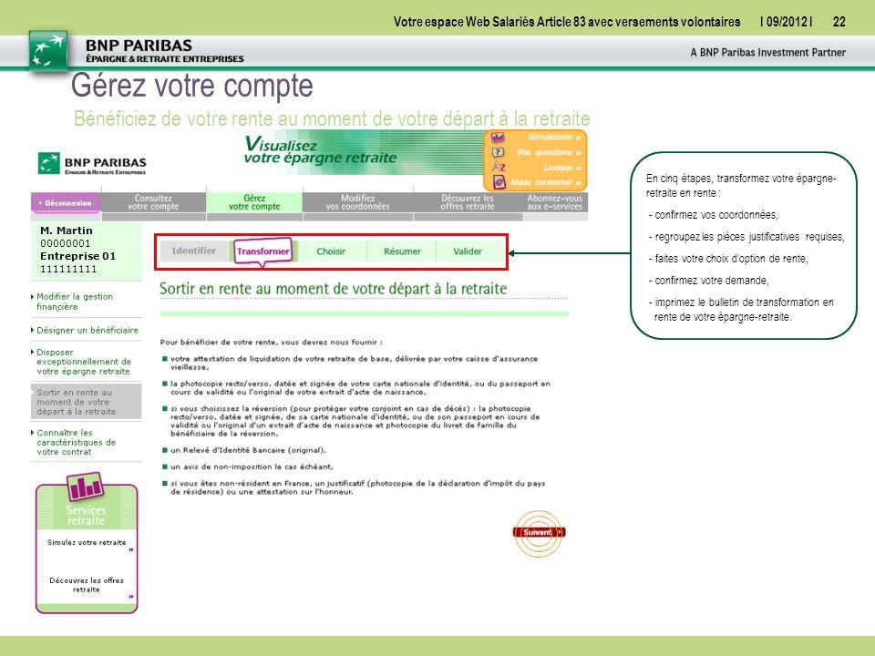 Votre espace Web Salariés Article 83 avec versements volontairesI 09/2012 I22 Gérez votre compte Bénéficiez de votre rente au moment de votre départ à la retraite M.
