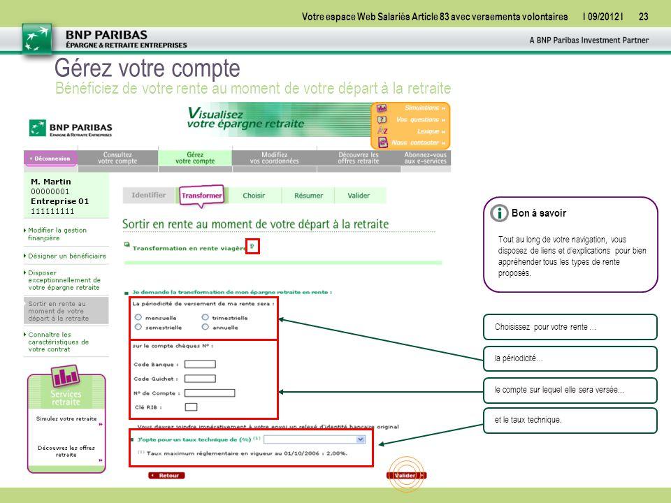 Votre espace Web Salariés Article 83 avec versements volontairesI 09/2012 I23 Gérez votre compte Bénéficiez de votre rente au moment de votre départ à la retraite Choisissez pour votre rente …la périodicité…le compte sur lequel elle sera versée...et le taux technique.