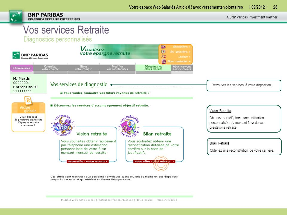 Votre espace Web Salariés Article 83 avec versements volontairesI 09/2012 I28 Vos services Retraite Diagnostics personnalisés Bilan Retraite Obtenez une reconstitution de votre carrière.
