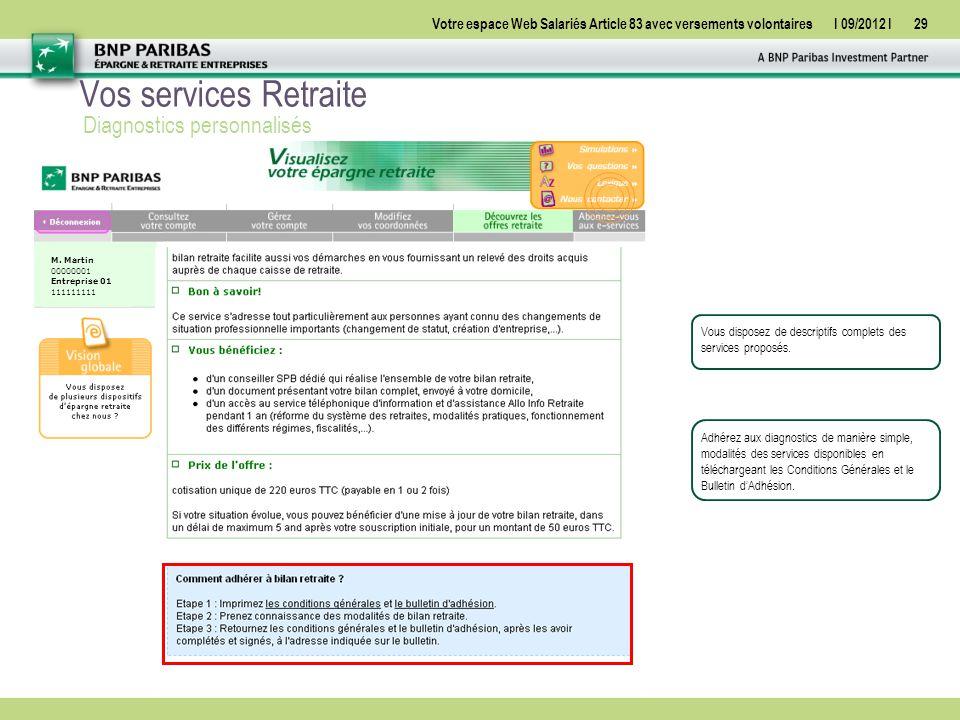 Votre espace Web Salariés Article 83 avec versements volontairesI 09/2012 I29 Diagnostics personnalisés Vous disposez de descriptifs complets des services proposés.