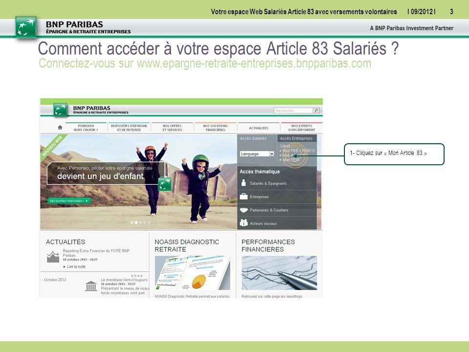 Votre espace Web Salariés Article 83 avec versements volontairesI 09/2012 I24 Gérez votre compte Bénéficiez de votre rente au moment de votre départ à la retraite Informez-vous sur les différentes options de rente auxquelles vous avez droit.