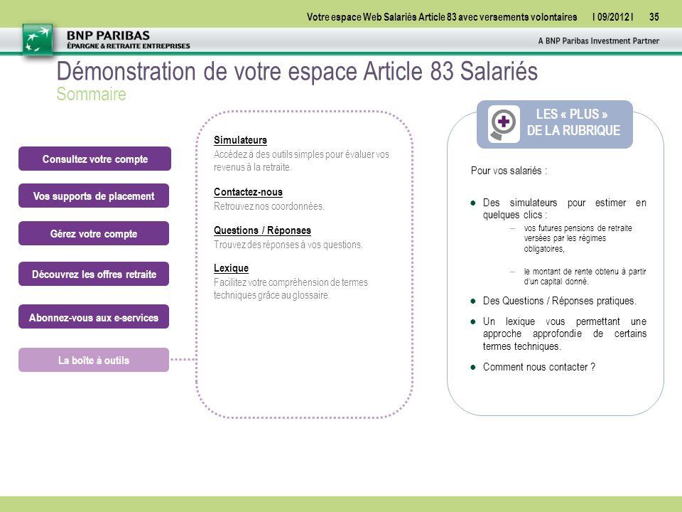 Votre espace Web Salariés Article 83 avec versements volontairesI 09/2012 I35 ●Des simulateurs pour estimer en quelques clics : – vos futures pensions de retraite versées par les régimes obligatoires, – le montant de rente obtenu à partir d'un capital donné.