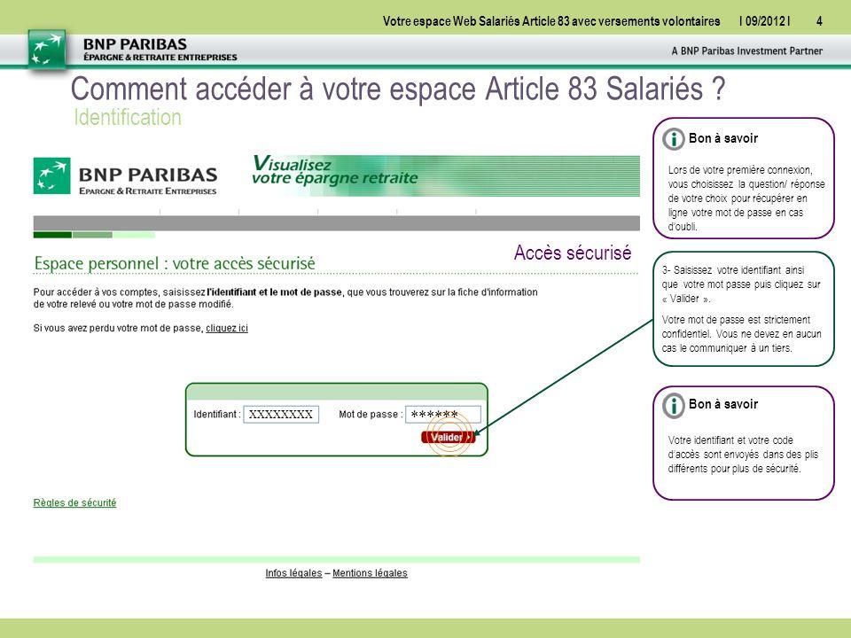 Votre espace Web Salariés Article 83 avec versements volontairesI 09/2012 I25 Gérez votre compte Bénéficiez de votre rente au moment de votre départ à la retraite Une fois l'ensemble des informations et vos choix saisis… imprimez le bulletin de demande de sortie en rente à signer et envoyez-le.