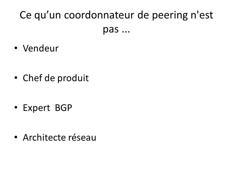 Ce qu'un coordonnateur de peering n'est pas... Vendeur Chef de produit Expert BGP Architecte réseau