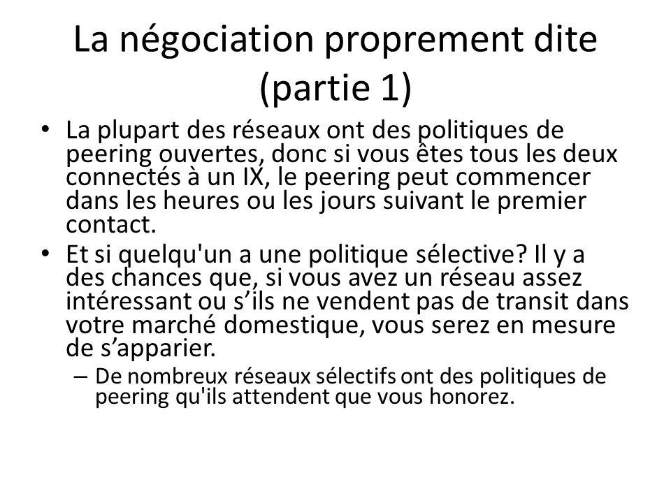 La négociation proprement dite (partie 1) La plupart des réseaux ont des politiques de peering ouvertes, donc si vous êtes tous les deux connectés à u