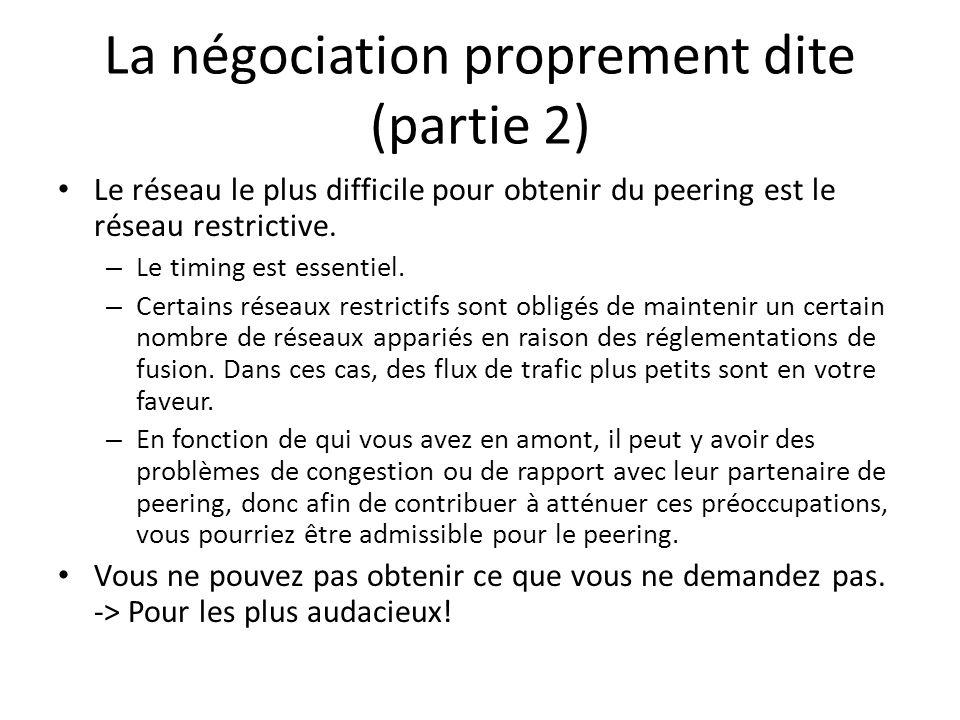 La négociation proprement dite (partie 2) Le réseau le plus difficile pour obtenir du peering est le réseau restrictive. – Le timing est essentiel. –