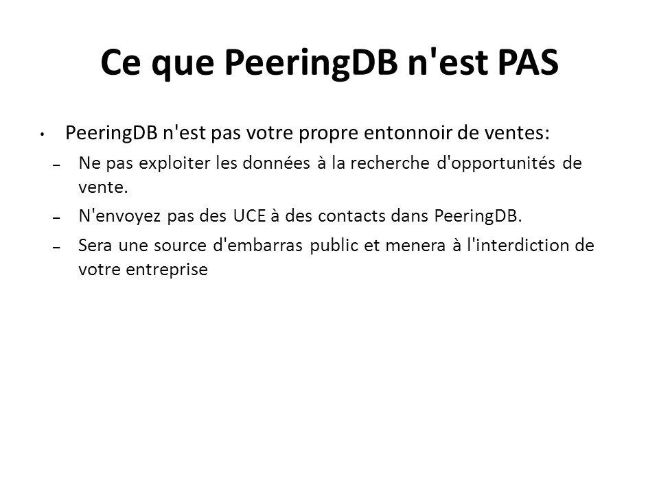 Ce que PeeringDB n'est PAS PeeringDB n'est pas votre propre entonnoir de ventes: – Ne pas exploiter les données à la recherche d'opportunités de vente