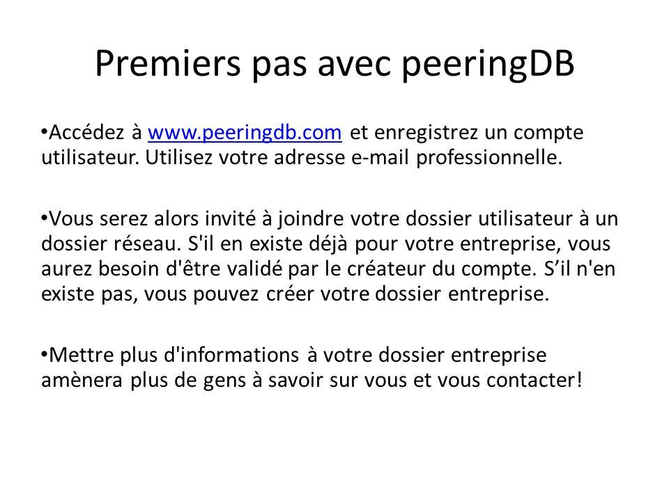 Premiers pas avec peeringDB Accédez à www.peeringdb.com et enregistrez un compte utilisateur. Utilisez votre adresse e-mail professionnelle.www.peerin