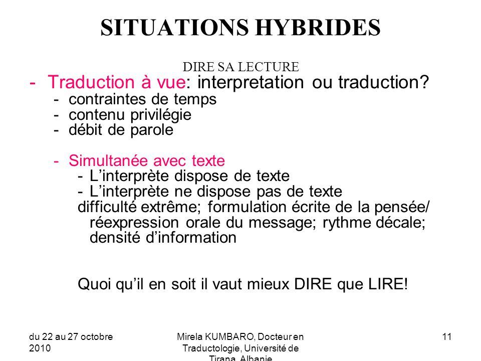 du 22 au 27 octobre 2010 Mirela KUMBARO, Docteur en Traductologie, Université de Tirana, Albanie 11 SITUATIONS HYBRIDES DIRE SA LECTURE -Traduction à vue: interpretation ou traduction.