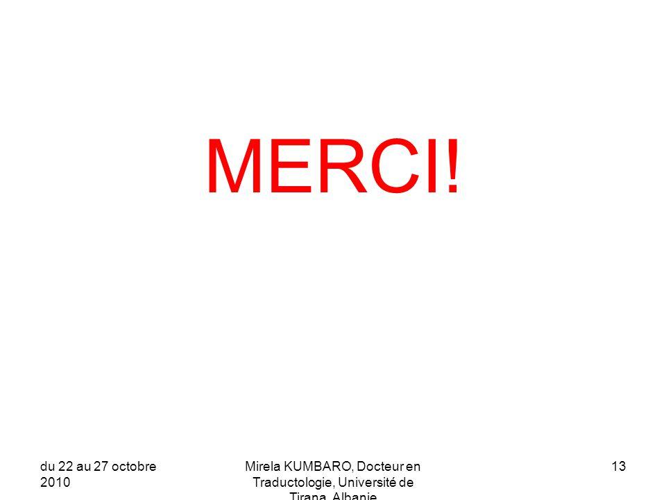 du 22 au 27 octobre 2010 Mirela KUMBARO, Docteur en Traductologie, Université de Tirana, Albanie 13 MERCI!