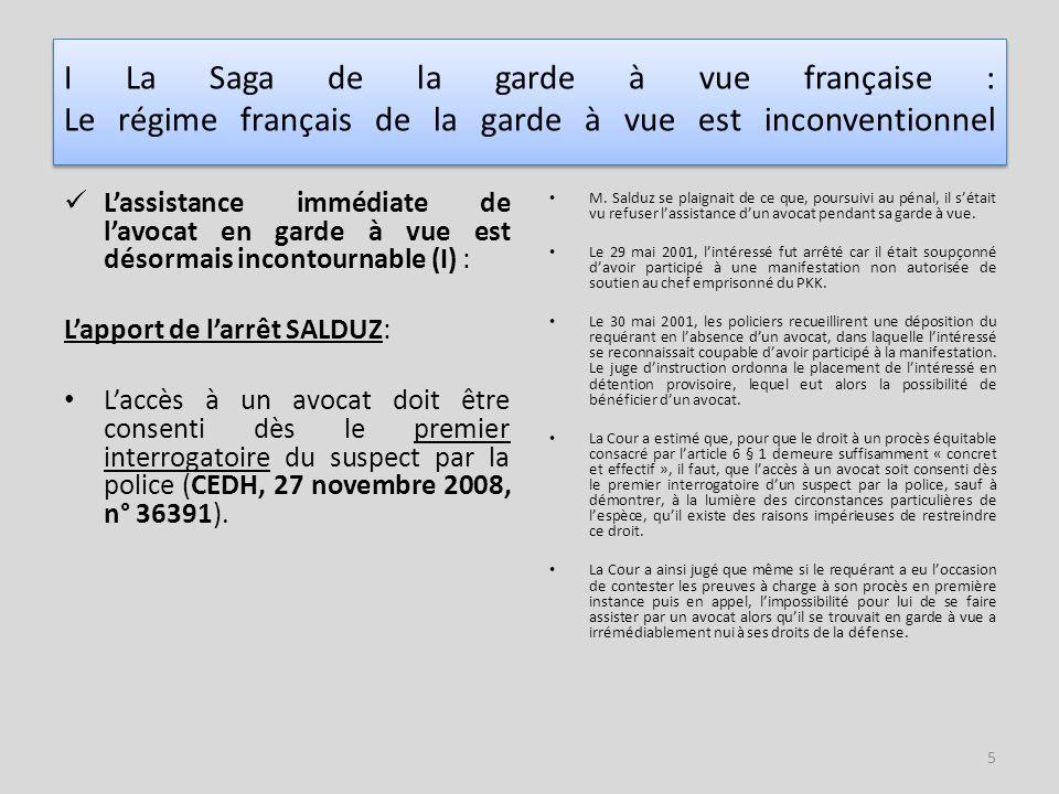 6 L'assistance immédiate de l'avocat en garde à vue est désormais incontournable (II) L'apport de l'arrêt DAYANAN : « Tout accusé privé de liberté doit pouvoir bénéficier de l'assistance d'un avocat et, cela, indépendamment des interrogatoires qu'il subit.» (CEDH le 13 octobre 2009, n° 7377/03, Considérants 30 à 33).