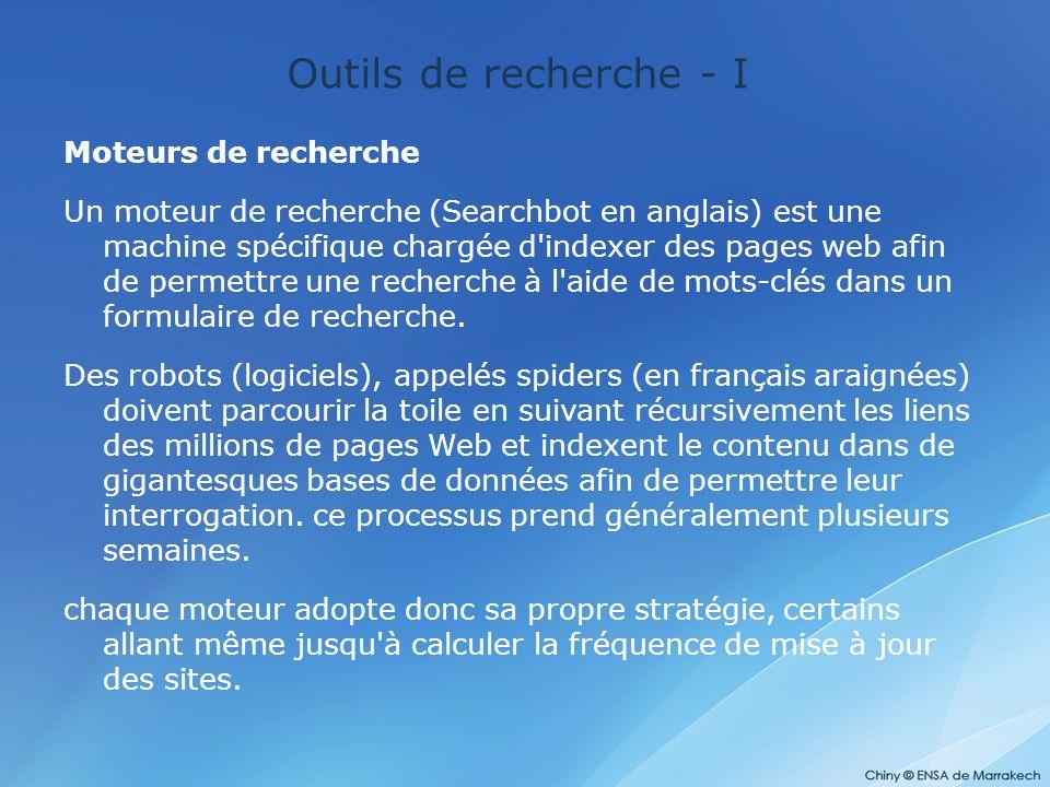 Outils de recherche - I Moteurs de recherche Un moteur de recherche (Searchbot en anglais) est une machine spécifique chargée d'indexer des pages web