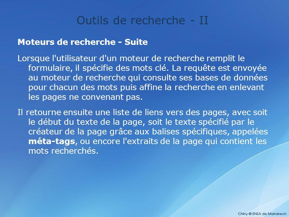 Outils de recherche - II Moteurs de recherche - Suite Lorsque l'utilisateur d'un moteur de recherche remplit le formulaire, il spécifie des mots clé.