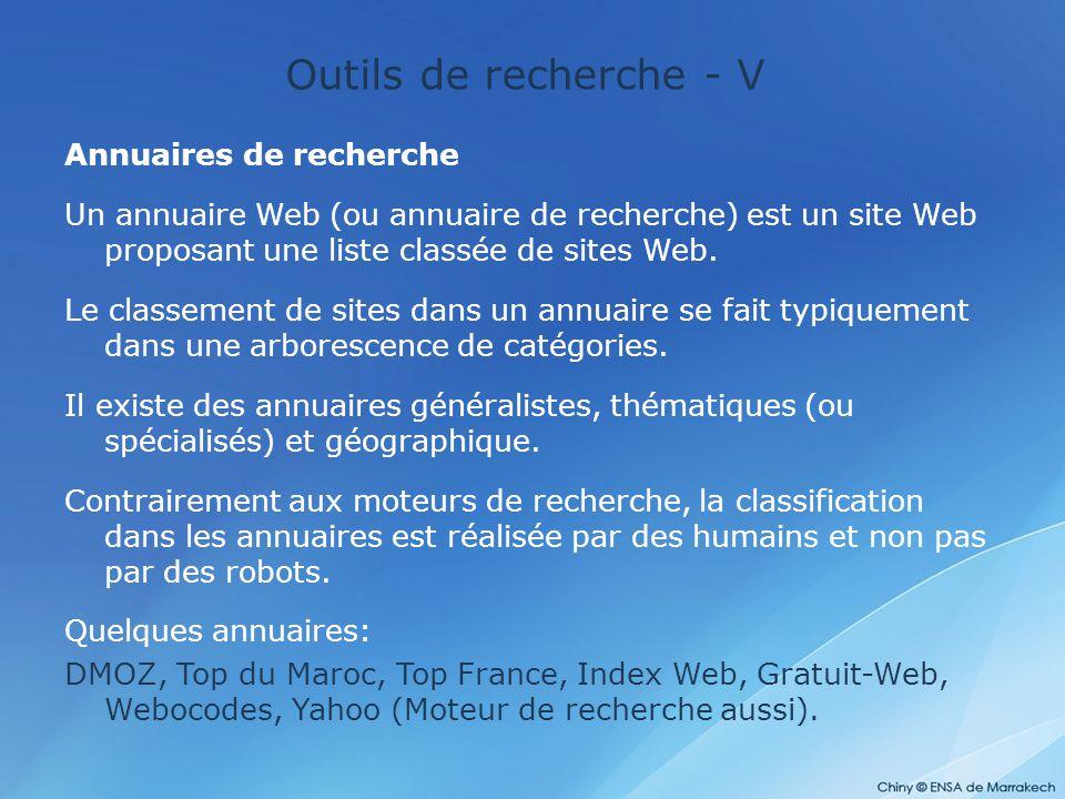 Outils de recherche - V Annuaires de recherche Un annuaire Web (ou annuaire de recherche) est un site Web proposant une liste classée de sites Web. Le