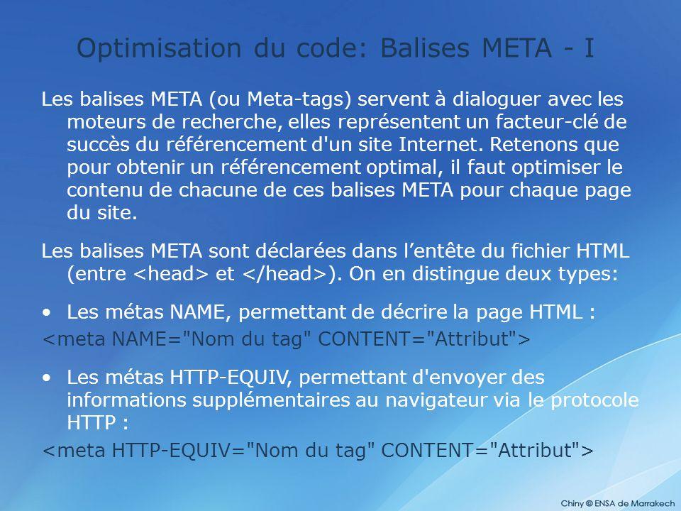 Optimisation du code: Balises META - I Les balises META (ou Meta-tags) servent à dialoguer avec les moteurs de recherche, elles représentent un facteu
