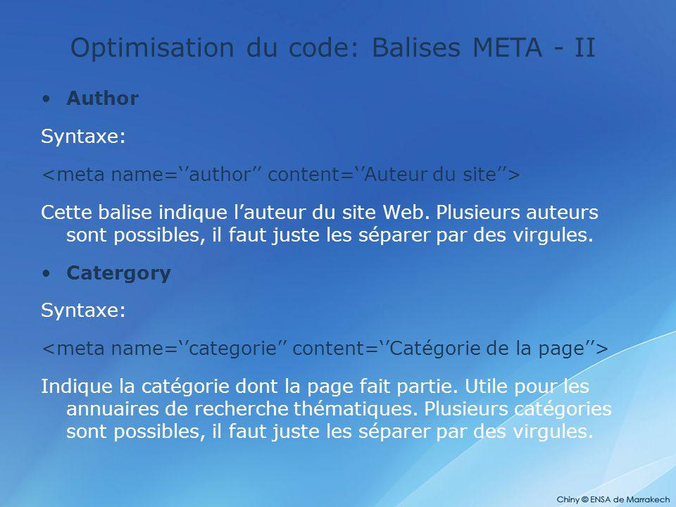 Optimisation du code: Balises META - II Author Syntaxe: Cette balise indique l'auteur du site Web. Plusieurs auteurs sont possibles, il faut juste les