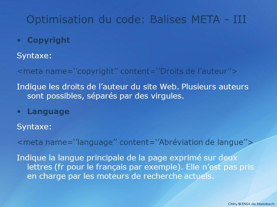 Optimisation du code: Balises META - III Copyright Syntaxe: Indique les droits de l'auteur du site Web. Plusieurs auteurs sont possibles, séparés par