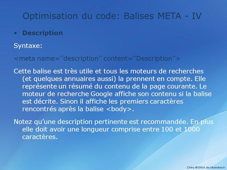 Optimisation du code: Balises META - IV Description Syntaxe: Cette balise est très utile et tous les moteurs de recherches (et quelques annuaires auss