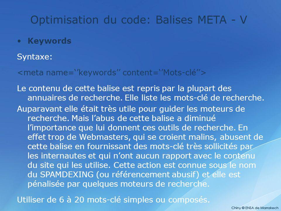Optimisation du code: Balises META - V Keywords Syntaxe: Le contenu de cette balise est repris par la plupart des annuaires de recherche. Elle liste l