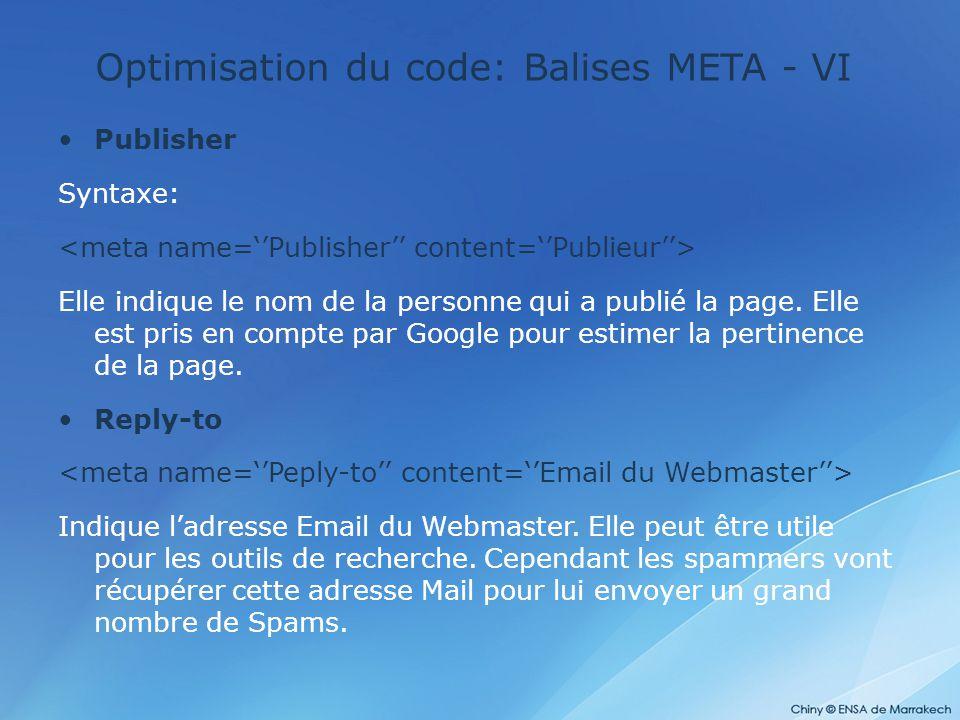 Optimisation du code: Balises META - VI Publisher Syntaxe: Elle indique le nom de la personne qui a publié la page. Elle est pris en compte par Google