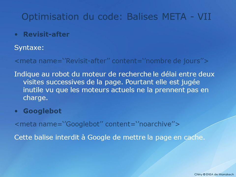 Optimisation du code: Balises META - VII Revisit-after Syntaxe: Indique au robot du moteur de recherche le délai entre deux visites successives de la