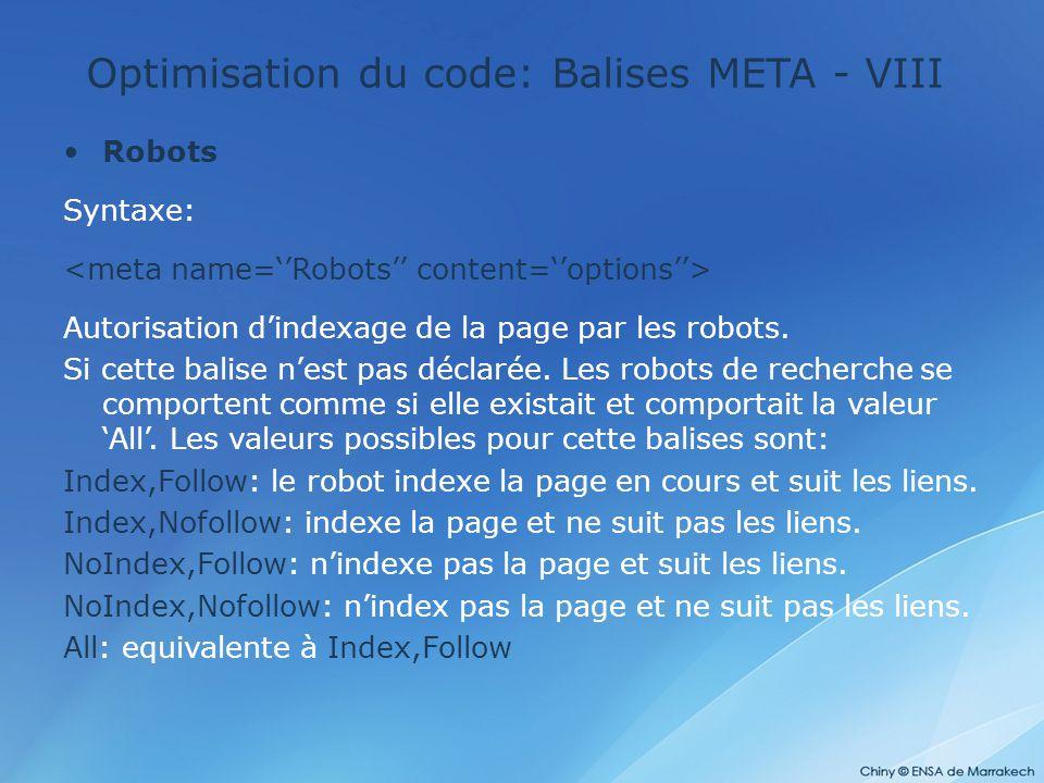 Optimisation du code: Balises META - VIII Robots Syntaxe: Autorisation d'indexage de la page par les robots. Si cette balise n'est pas déclarée. Les r