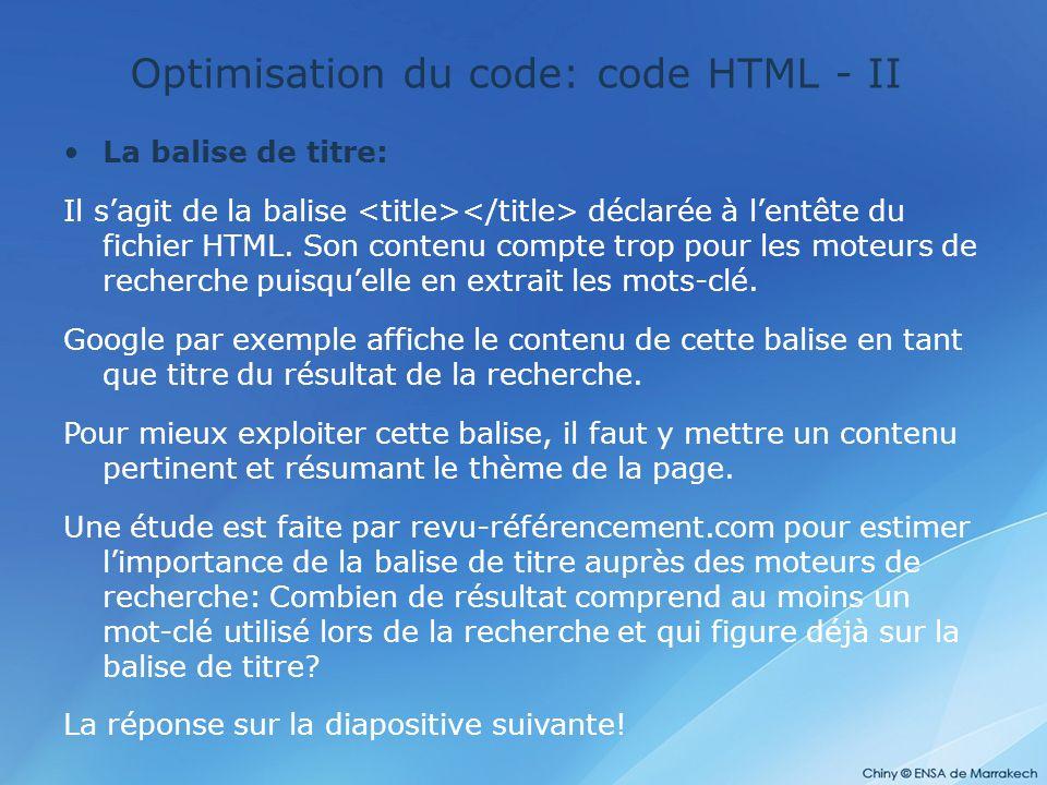 Optimisation du code: code HTML - II La balise de titre: Il s'agit de la balise déclarée à l'entête du fichier HTML. Son contenu compte trop pour les