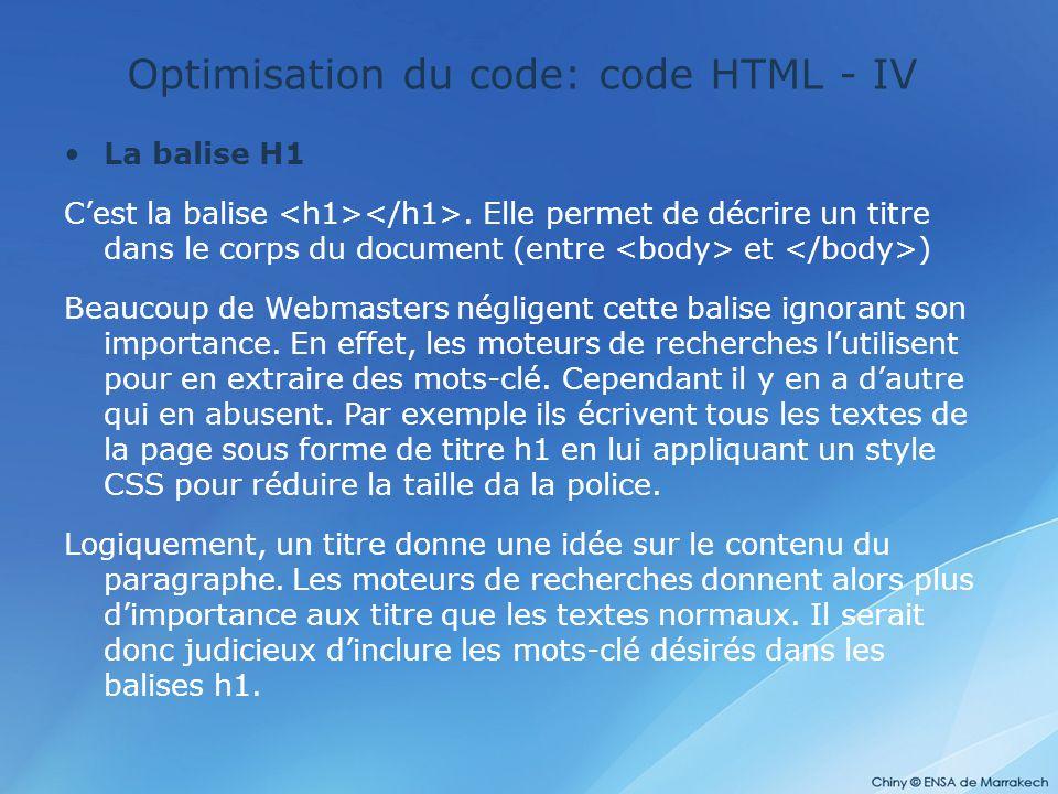 Optimisation du code: code HTML - IV La balise H1 C'est la balise. Elle permet de décrire un titre dans le corps du document (entre et ) Beaucoup de W