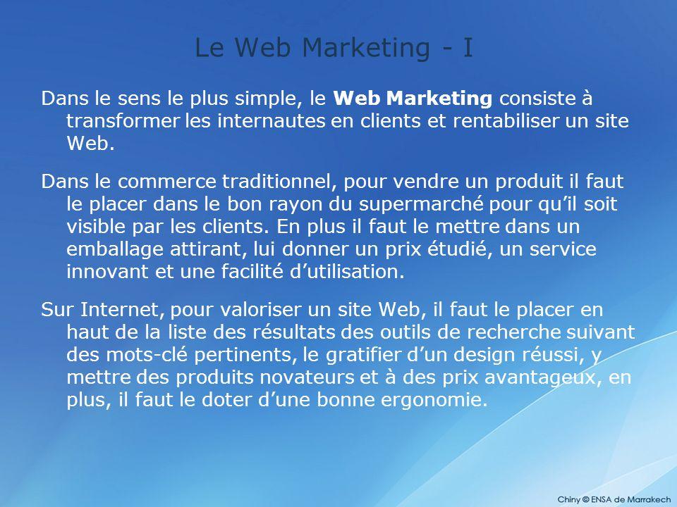 Le Web Marketing - I Dans le sens le plus simple, le Web Marketing consiste à transformer les internautes en clients et rentabiliser un site Web. Dans
