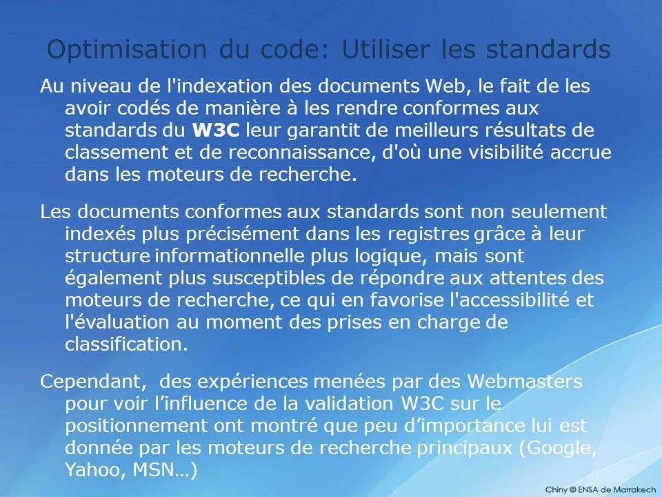 Optimisation du code: Utiliser les standards Au niveau de l'indexation des documents Web, le fait de les avoir codés de manière à les rendre conformes