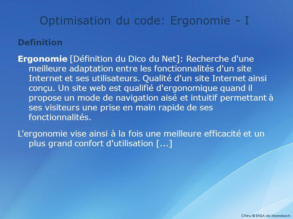 Optimisation du code: Ergonomie - I Definition Ergonomie [Définition du Dico du Net]: Recherche d'une meilleure adaptation entre les fonctionnalités d