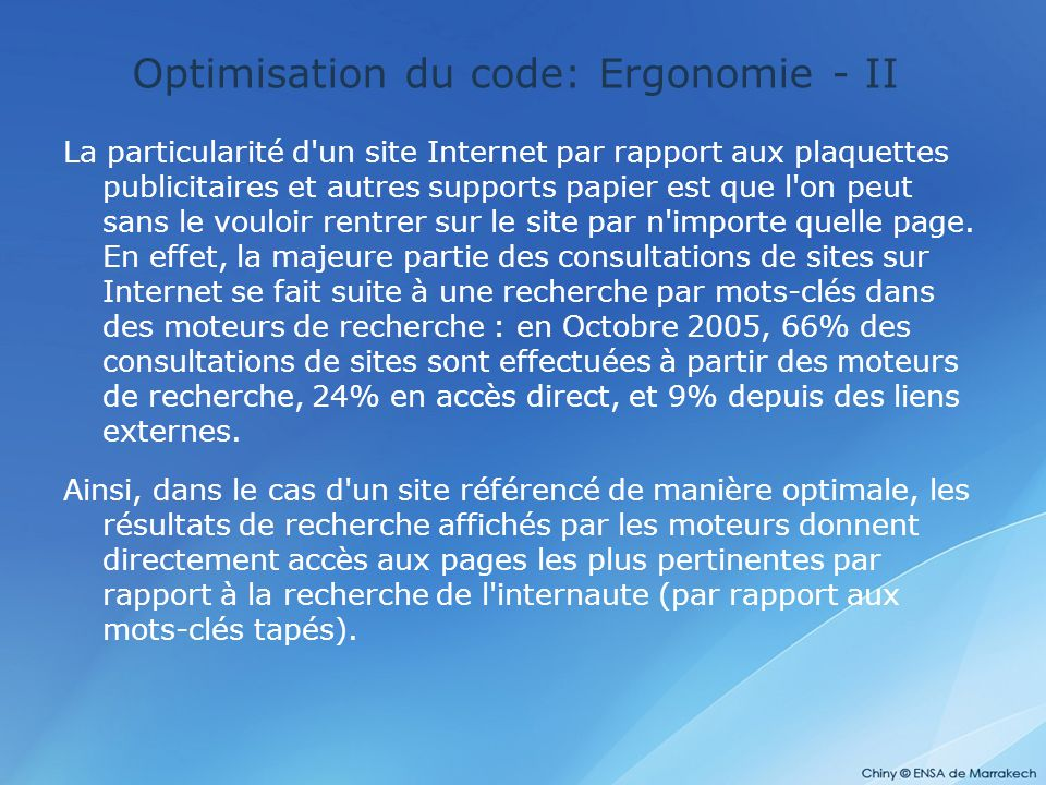 Optimisation du code: Ergonomie - II La particularité d'un site Internet par rapport aux plaquettes publicitaires et autres supports papier est que l'