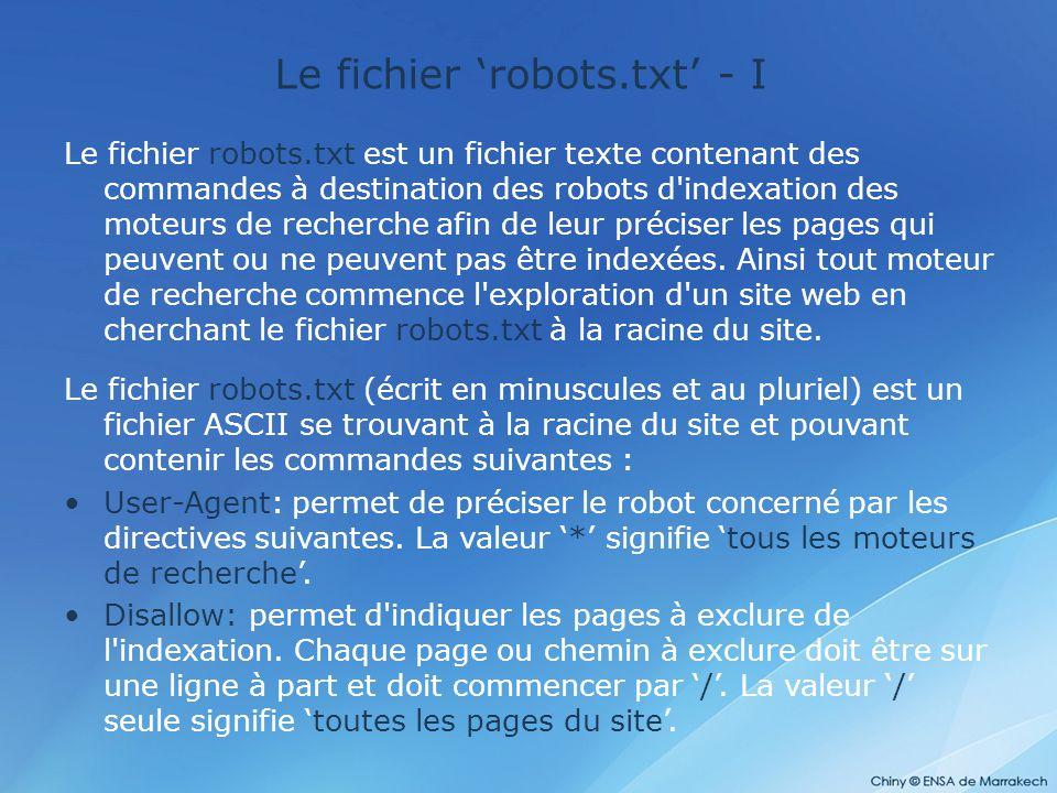 Le fichier 'robots.txt' - I Le fichier robots.txt est un fichier texte contenant des commandes à destination des robots d'indexation des moteurs de re