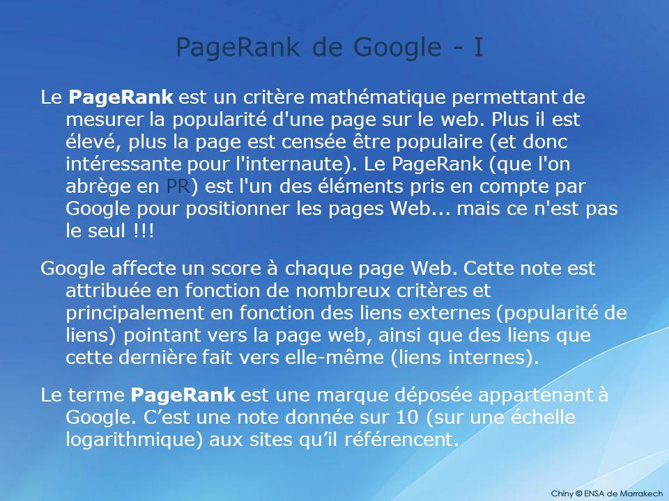 PageRank de Google - I Le PageRank est un critère mathématique permettant de mesurer la popularité d'une page sur le web. Plus il est élevé, plus la p