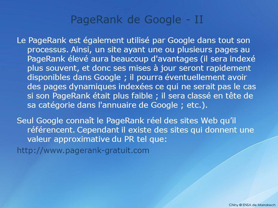 PageRank de Google - II Le PageRank est également utilisé par Google dans tout son processus. Ainsi, un site ayant une ou plusieurs pages au PageRank