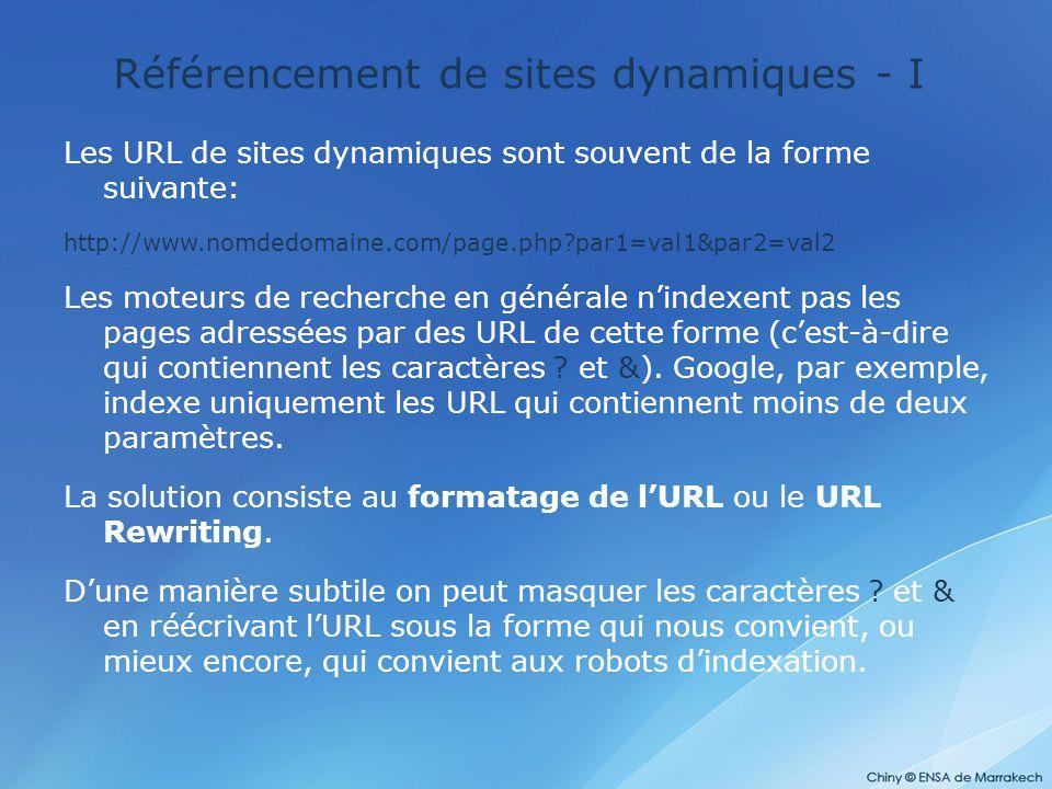 Référencement de sites dynamiques - I Les URL de sites dynamiques sont souvent de la forme suivante: http://www.nomdedomaine.com/page.php?par1=val1&pa
