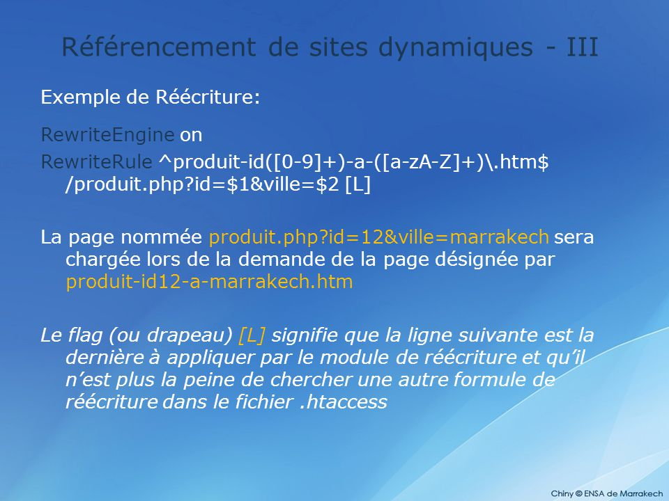 Référencement de sites dynamiques - III Exemple de Réécriture: RewriteEngine on RewriteRule ^produit-id([0-9]+)-a-([a-zA-Z]+)\.htm$ /produit.php?id=$1