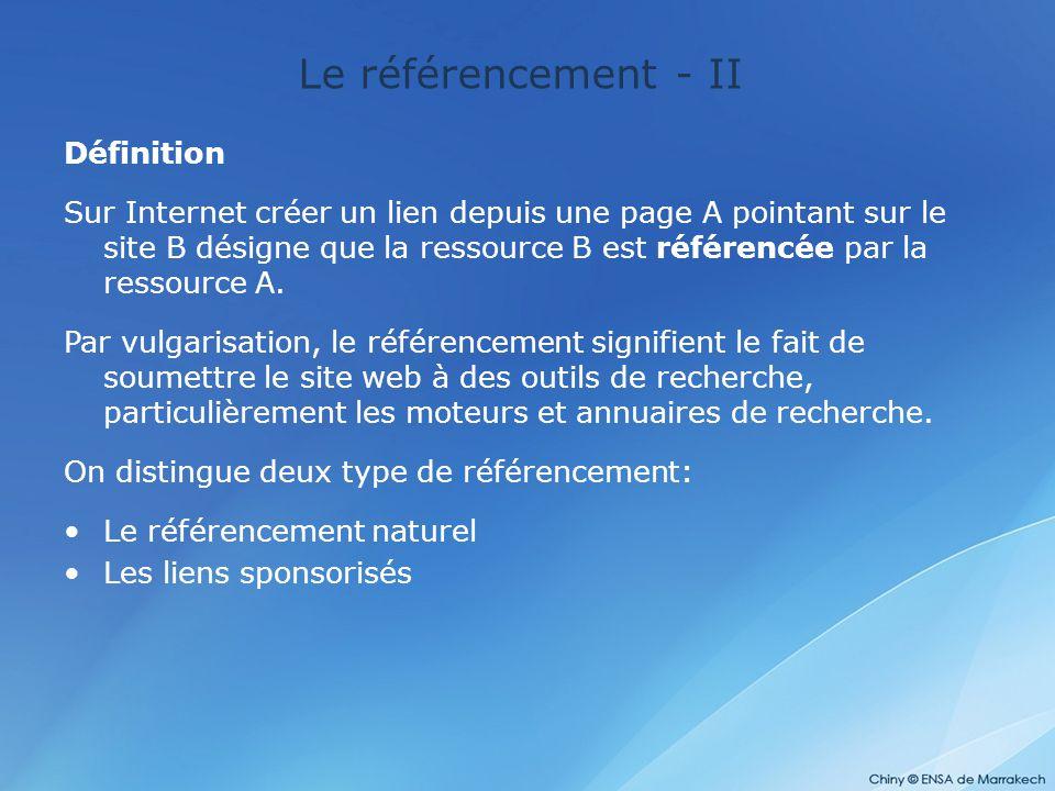 Le référencement - III Référencement naturel: C'est l ensemble des techniques qui permettent d inscrire un site dans les moteurs de recherche ou dans les annuaires.