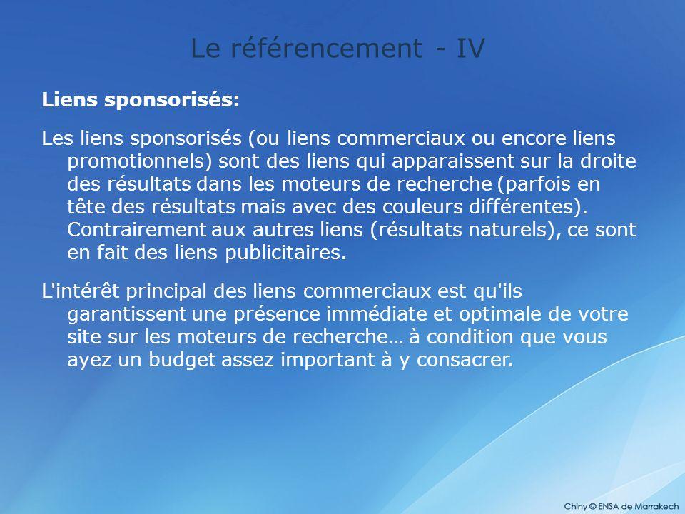 Le référencement - IV Liens sponsorisés: Les liens sponsorisés (ou liens commerciaux ou encore liens promotionnels) sont des liens qui apparaissent su