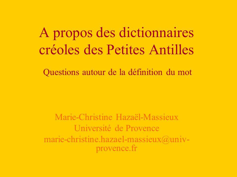 A propos des dictionnaires créoles des Petites Antilles Marie-Christine Hazaël-Massieux Université de Provence marie-christine.hazael-massieux@univ- provence.fr Questions autour de la définition du mot