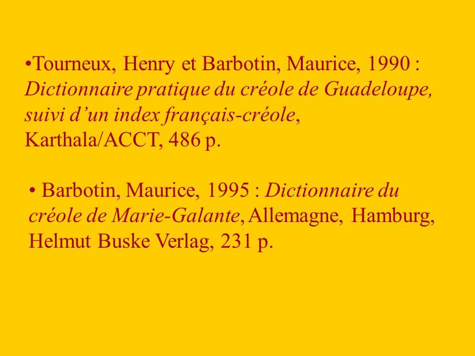 Tourneux, Henry et Barbotin, Maurice, 1990 : Dictionnaire pratique du créole de Guadeloupe, suivi d'un index français-créole, Karthala/ACCT, 486 p.
