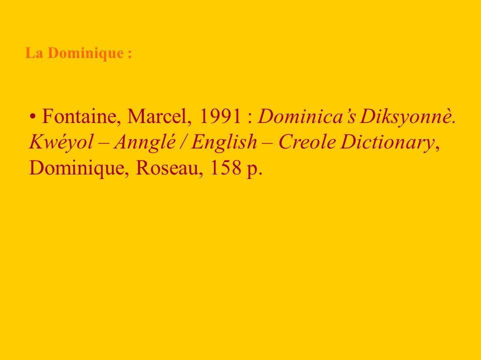 Sainte-Lucie : Mondesir, Jones E, 1992 : Dictionary of St.Lucian Creole, Allemagne, Berlin, Mouton de Gruyter, 621 p.